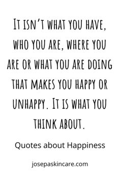 It isn't what you have, who you are, where you are or what you are doing that makes you happy or unhappy. It is what you think about. Spiritual Love Quotes, Spiritual Words, Spiritual Thoughts, Positive Vibes, Positive Quotes, Happy Quotes, Life Quotes, Motivation Inspiration, Quotes Motivation
