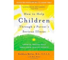 How to Help Children Through a Parent's Serious Illness: Advice from a Leading Child Life Specialist