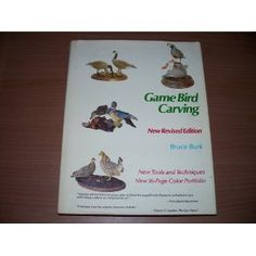 Game Bird Carving - New Revised Edition (New Tools and Techniques) (Hardcover)  http://www.amazon.com/dp/B001UDRKMM/?tag=pinterestamzn-20