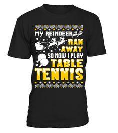 MY REINDEER RAN AWAY NOW I PLAY TABLE TE  Funny Table Tennis T-shirt, Best Table Tennis T-shirt