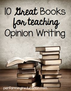 10 Mentor Texts for Teaching Opinion Writing #CommonCore #OpinionWriting #performingineducation