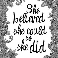 She believed she could so she did. So Perfect for me.