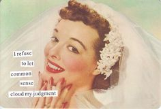 - Anne Taintor Postcard Magnet - I refust to let common sense cloud my judgement - Retro Bri Retro Humor, Vintage Humor, Retro Funny, Funny Vintage, Vintage Photos, Retro Vintage, Nurse Quotes, Funny Quotes, Vintage Housewife