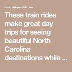 These train rides make great day trips for seeing beautiful North Carolina destinations while also learning about the state's history.