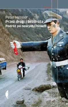 """Peter Hessler """"Przez drogi i bezdroża. Podróż po nowych Chinach"""", wyd. Czarne 2013 (PL)"""