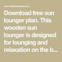 Download free sun lounger plan. This wooden sun lounger is designed for lounging and relaxation on the beach, by the swimming pool, in the garden or on the terrace.
