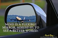 Mind is a flexible mirror, adjust it, to see a better world