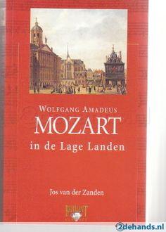 Jos van der Zanden, Wolfgang Amadeau Mozart in de Lage Landen - Te koop op www.marktplaats.nl, vraagprijs 3 euro.
