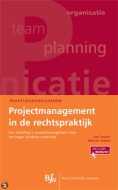 Timmer, Ivar. Projectmanagement in de rechtspraktijk: een inleiding in projectmanagement voor het hoger juridisch onderwijs. Plaats: 34 TIMM