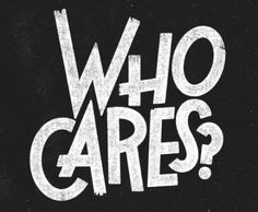 Who Cares - Typography - Designer Mobile Phone Case Cover for Apple iPhone 6 - Designer Phone Cases and Covers for Apple iPhone Back Covers and Cases with trendy, cool, quirky designs for Apple iPhone Buy Apple iPhone 6 covers and cases online India Words Quotes, Wise Words, Me Quotes, Sayings, Psycho Quotes, Funny Quotes, Swag Quotes, Quotes Images, Attitude Quotes