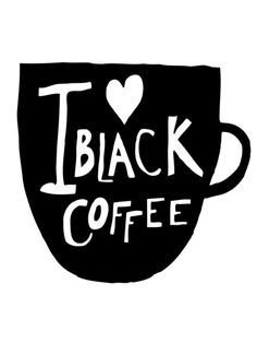 I heart black coffee by matt edward