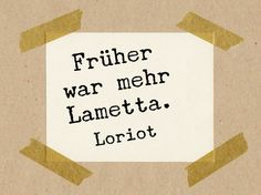 früher war mehr lamette loriot