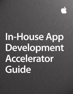 In-House App Accelerator Guide - Apple Inc. - Business |...: In-House App Accelerator Guide - Apple Inc. - Business | Computers… #Computers