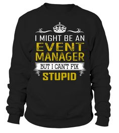 Event Manager Can't Fix Stupid Job Title Shirts #EventManagerShirts