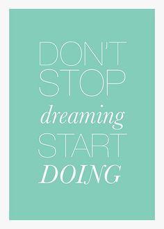 Don't stop dreaming. Start doing.