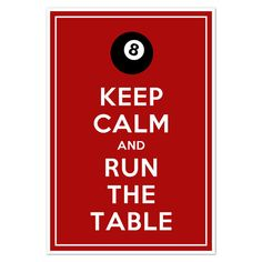 Keep Calm and Run the Table