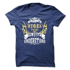 awesome its a NIGEL Thing You Wouldnt Understand - T Shirt Hoodie Hoodies YearName Birthday 2015