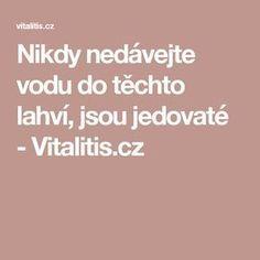 Nikdy nedávejte vodu do těchto lahví, jsou jedovaté - Vitalitis.cz