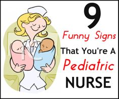 The Pediatric Unit is one of the nicest units you can be in, especially if you like taking care of children. Here are nine hilarious signs that you are a pediatric nurse: http://www.nursebuff.com/2014/05/funny-signs-you-are-a-pediatric-nurse/