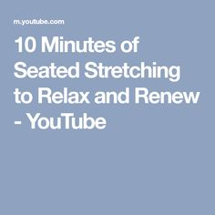10 Minutes of Seated Stretching to Relax and Renew - YouTube