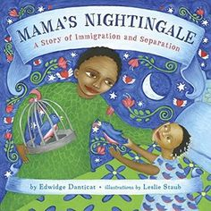 MAMA'S NIGHTINGALE by Edwidge Danticat, Illustrated by Leslie Staub -- A touching tale of parent-child separation and immigration, from a National Book Award finalist. Child Separation, Nightingale, Inspiration For Kids, Poetry Inspiration, Children's Literature, Kids Reading, Teaching Reading, Bedtime Stories, Kids And Parenting
