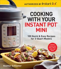 The essential cookbook for any Instant Pot® Mini owner—with recipes perfectly sized to fit this small machine!