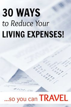 30 Ways to Reduce Living Expenses so you have more money for TRAVEL