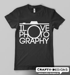 I Love Photography.  You can buy this I Love Photography tee over atSpreadshirt.  Available in a variety of colors, and in standard or v-neck.
