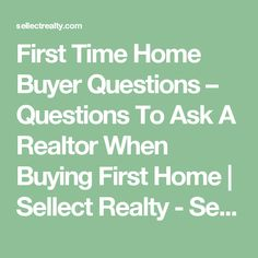 First Time Home Buyer Questions – Questions To Ask A Realtor When Buying First Home | Sellect Realty - Sellect Realty #FirstTime #Questions #Realtor #Home #buyer