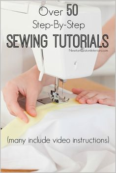 Over 50 Step-By-Step Sewing Tutorials from NewtonCustomInteriors.com. Many of these detailed sewing tutorials include video instructions.