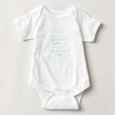 Sorry I'm late I didn't want to come. Baby Bodysuit - newborn baby gift idea diy cyo personalize family