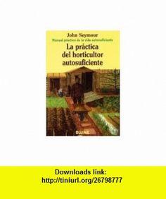 La Practica del Horticultor Autosuficiente (Spanish Edition) (9788480761659) John Seymour , ISBN-10: 8480761652  , ISBN-13: 978-8480761659 ,  , tutorials , pdf , ebook , torrent , downloads , rapidshare , filesonic , hotfile , megaupload , fileserve