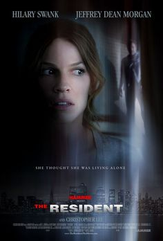 The Resident (2011) When a young doctor suspects she may not be alone in her new Brooklyn loft, she learns that her landlord has formed a frightening obsession with her. Hilary Swank, Jeffrey Dean Morgan, Lee Pace..TS horror