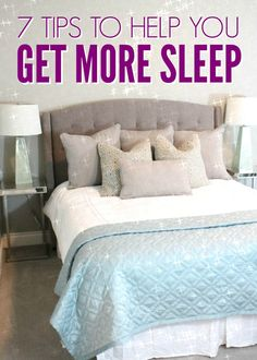 7 tips to get more sleep! Very helpful for maximizing your rest time at night!