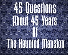 The Ultimate Haunted Mansion Quiz! Courtesy of Hugh Allison