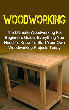 Woodworking: The Ultimate Woodworking For Beginners Guide: Everything You Need To Know To Start Your Own Woodworking Projects Today (Woodworking Plans, ... Projects, Woodworking For Beginners) #woodworking