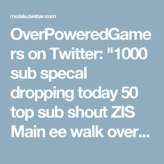 """OverPoweredGamers on Twitter: """"1000 sub specal dropping today 50 top sub shout ZIS Main ee walk over drop a comment for open lobby ting bazzlee for invite https://t.co/T6YRTRcipc"""""""