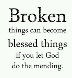 Let God mend what's  broken.