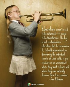 "Ken Robinson: ""Education doesn't need to be reformed - it needs to be transformed. ..."