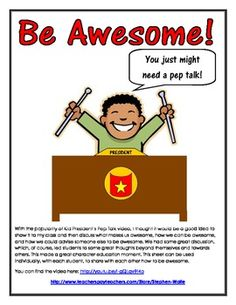 FREEBIE!!! - With the popularity of Kid President's Pep Talk video, I showed it to my class, discussed what makes us awesome, how we can be awesome, & how we could advise someone else to be awesome. We had some great discussion, which, led students to some great thoughts beyond themselves and towards others. This made a great character education moment. This can be used individually, to share with each other how to be awesome.    You can find the video here: http://youtu.be/l-gQLqv9f4o
