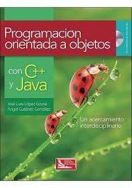 LÓPEZ GOYTIA, José Luis. Programación orientada a objetos C++ y Java: un acercamiento interdisciplinario [en línea]. México: Larousse-Grupo Editorial Patria, 2014. Accesos ilimitados. En eBiblioteca, libros electrónicos de eBrary. ISBN 9786074389333