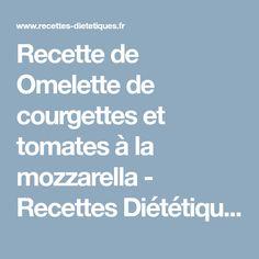 Recette de Omelette de courgettes et tomates à la mozzarella - Recettes Diététiques Mozzarella, Zucchini, Asian Cuisine, Healthy Nutrition