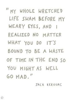 Jack Kerouac Via this isn't happiness™ Poetry Quotes, Book Quotes, Words Quotes, Me Quotes, Sayings, Beat Generation, John Keats, Sylvia Plath, Pretty Words