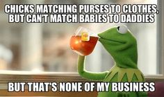 Now that's some funny shit, Kermit.
