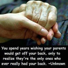 Love & Respect your parents.  One day they won't be around any more.  Thanks Dad ...........I love you