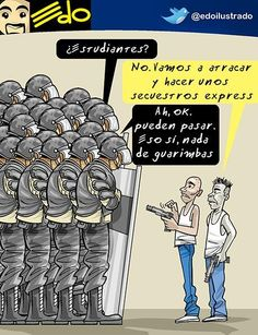 """Anti-government cartoon: The Bolivarian Authority ask """"are you students?"""" No the two armed thugs reply we are going to rob and express kidnap folks """"Ah Ok"""" say the Guards """"but be savy, no constructing of barricades"""""""