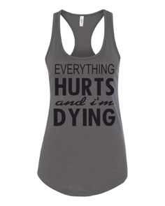 626749c2f745 Everything Hurts and I m Dying Funny Shirt Womens Racerback Tank Top
