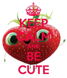KEEP CALM AND BE CUTE