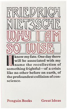 """not crazy about this one.  i have a strong impulse to color in the letters.  the use of text is compelling, however. makes me want to read.   """"Why I Am So Wise""""          Friedrich Nietzsche       Penguin Books Ltd"""