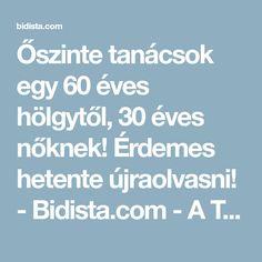 Őszinte tanácsok egy 60 éves hölgytől, 30 éves nőknek! Érdemes hetente újraolvasni! - Bidista.com - A TippLista!